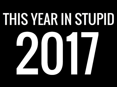 This Year in Stupid 2017