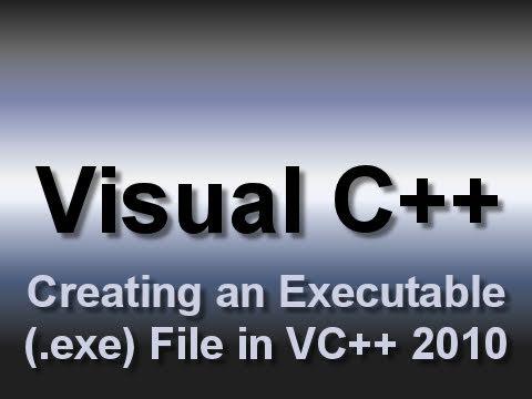 Visual C++: Creating An Executable (.exe) File (2010)