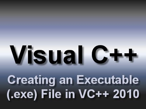 Visual C++: Creating an Executable (.exe) File (2010)
