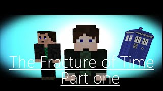 Minecraft Doctor Who Series 2 Episode 1: The Fracture of Time Part 1