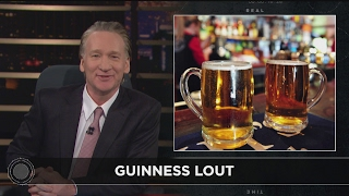 Web Exclusive New Rule: Guinness Lout | Real Time with Bill Maher (HBO)