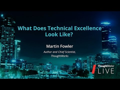Martin Fowler – What Does Tech Excellence Look Like? | TW Li