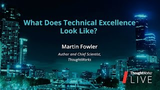 Martin Fowler – What Does Tech Excellence Look Like? | Tw Live Australia 2016