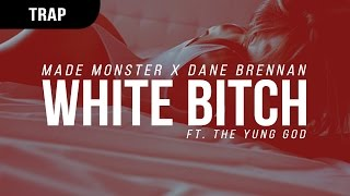 Made Monster x Dane Brennan - White Bitch ft. The Yung God