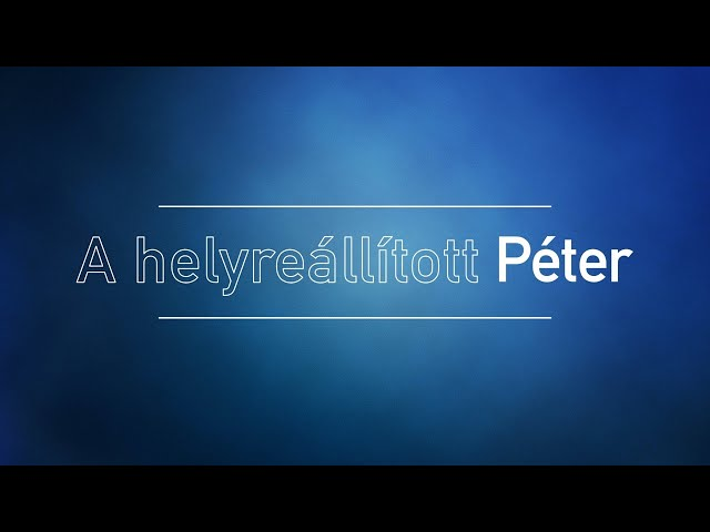 A helyreállított Péter - János 21:1-19 - 2021. 07. 25. délelőtt