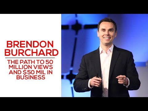 The Path to 50 Million Views and $50 Mil in Business - Brendon Burchard