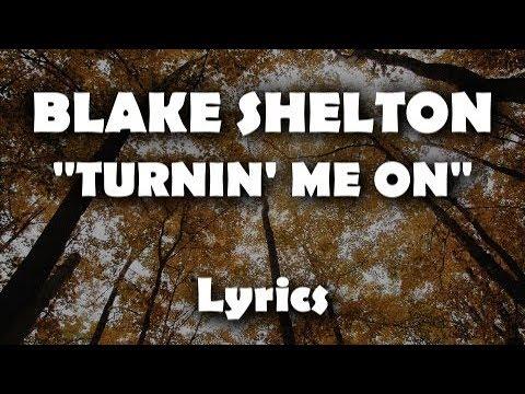 """Blake Shelton - """"Turnin' Me On"""" (LYRICS)"""