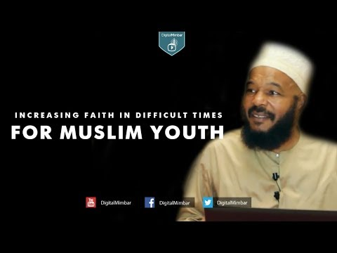Increasing Faith in Difficult Times - Dr. Bilal Philips
