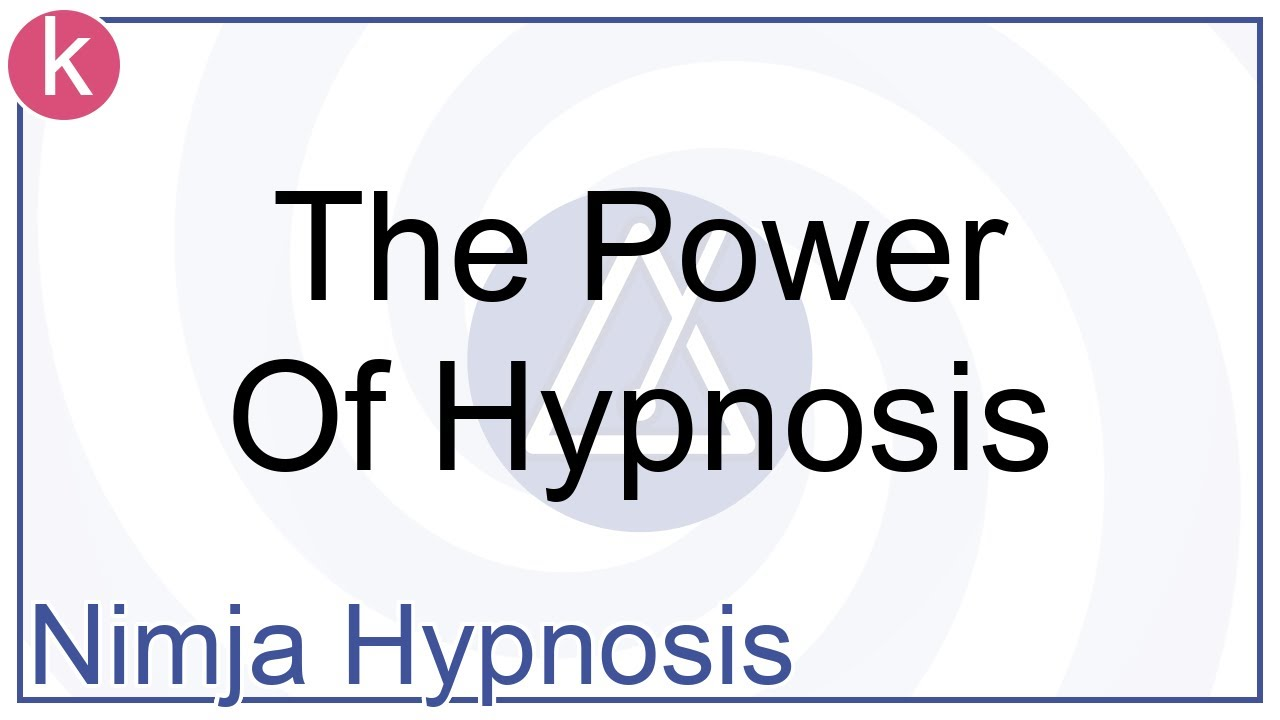 The Power Of Hypnosis - Nimja Hypnosis