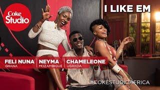 Feli Nuna, Chameleone & Neyma: I Like Em - Coke Studio Africa