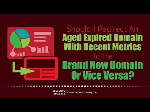 Should I Redirect An Aged Expired Domain With Decent Metrics To The Brand New Domain Or Vice Versa?