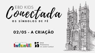 EBD Kids Conectada - Aula 02/05   A Criação