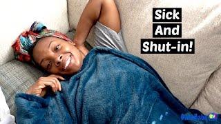 SICK AND SHUT-IN!