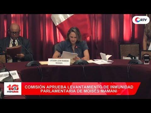 Comisión aprueba levantamiento de inmunidad parlamentaria de Mamani -10 minutos Edición Tarde