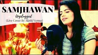 Gambar cover Samjhawan Unplugged   Akriti Verma Cover  Humpty Sharma Ki Dulhania Alia Bhatt, Rahat Fateh Ali Khan