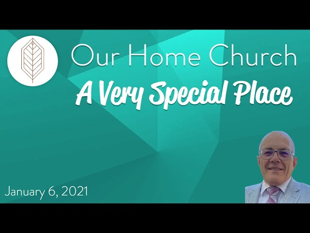 Our Home Church - A Very Special Place