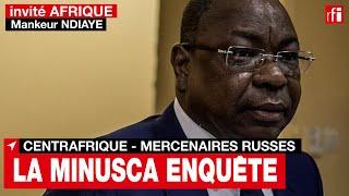 Mankeur Ndiaye: «La Minusca enquête sur les allégations d'exactions de mercenaires russes en RCA»