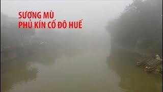 Sương mù phủ kín cố đô Huế, cách vài mét nhìn không thấy nhau