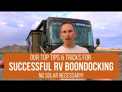 Tips & Tricks For Successful RV Dry Camping & Boondocking – No Solar Necessary! How We Do It
