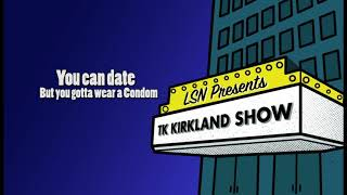 TK Kirkland Show: You Can Date, But You Gotta Wear A Condom.