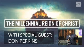 """""""The Millennial Reign of Christ"""" with special guest Don Perkins"""