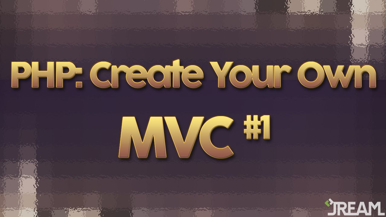 PHP: Create Your Own MVC (Part 1)