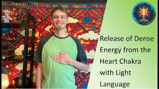 Release of Dense Energy from the Heart Chakra with Light Language