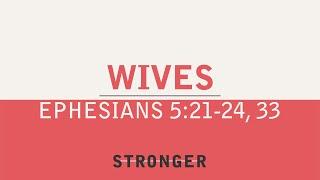 """""""Wives"""" (Ephesians 5:21-25, 33)"""