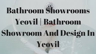 Bathroom Showrooms Yeovil | Bathroom Showroom And Design In Ye…
