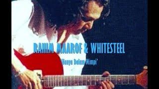 Rahim Maarof & WHITESTEEL - Hanya Dalam Mimpi
