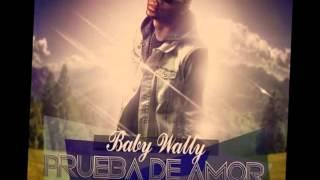 Baby Wally   Prueba de amor