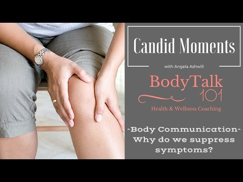 Listen to the body, don't suppress symptoms