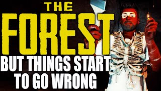 The Forest but things start to go wrong