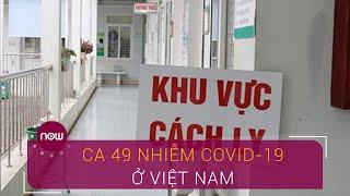 Ca nhiễm Covid-19 thứ 49 là chồng bệnh nhân số 30 | VTC Now