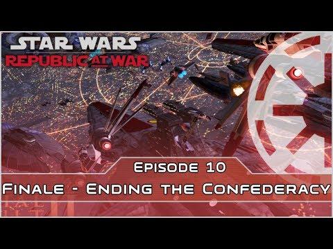 Ending the Confederacy - Finale - Ep 10 [Galactic Republic] Republic at War - Empire at War Mod