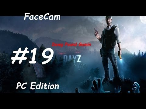 DayZ Part 19 Commentary FaceCam Walkthrough Nonlinear Gameplay HD