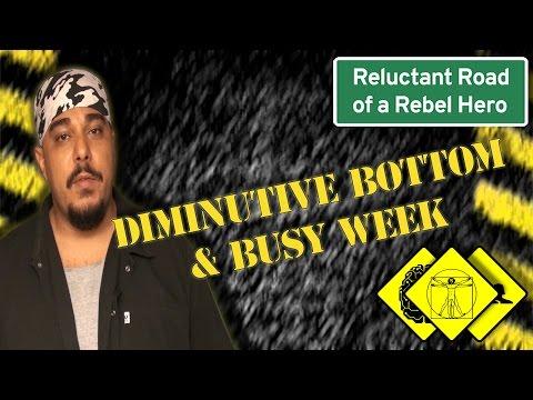 Diminutive bottom & Busy week