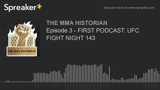 Episode 3 - FIRST PODCAST: UFC FIGHT NIGHT 143 (made with Spreaker)