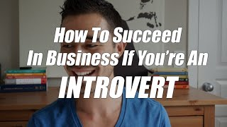 How To Succeed In Business If You're An Introvert