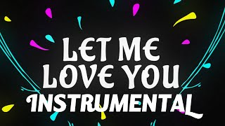 DJ Snake ft. Justin Bieber - Let Me Love You [Instrumental]