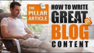 How To Write Great Blog Content - The Pillar Article