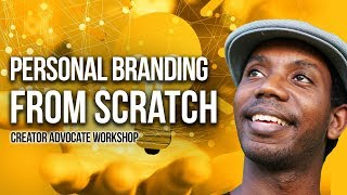 Building Your Personal Brand From Scratch | Creator Advocate Workshop