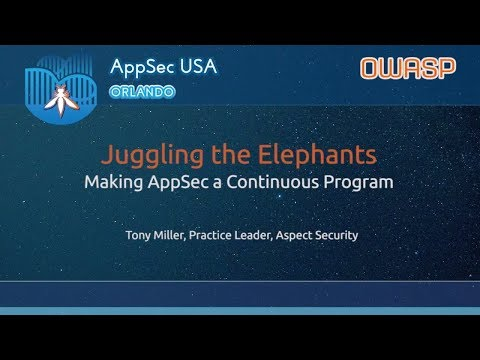 Juggling the Elephants: Making AppSec a Continuous Program - AppSecUSA 2017