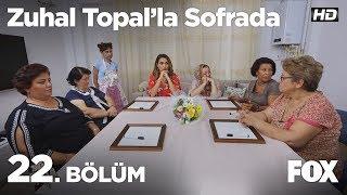 Zuhal Topal'la Sofrada 22. Bölüm