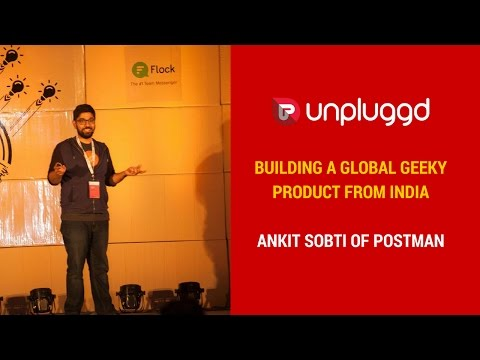 Building a global geeky product from India - Ankit Sobti of Postman at UnPluggd Winter Edition 2016