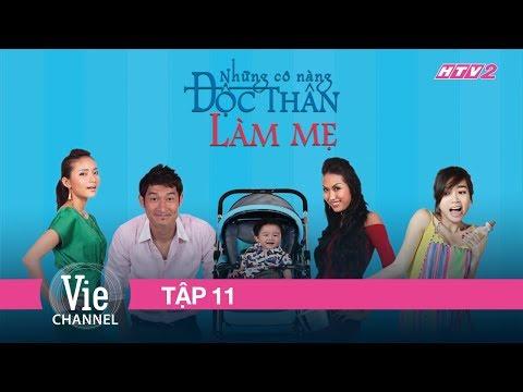 NHỮNG CÔ NÀNG ĐỘC THÂN LÀM MẸ - TẬP 11 | Phim Tình Cảm Việt Nam