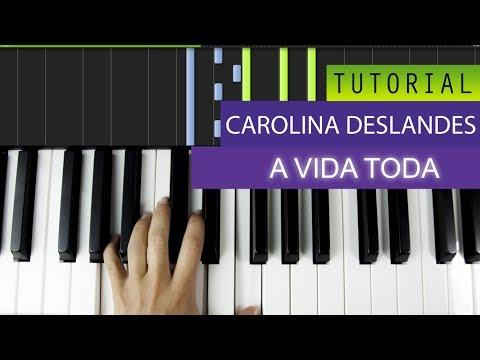Carolina Deslandes - A Vida Toda - Piano Tutorial
