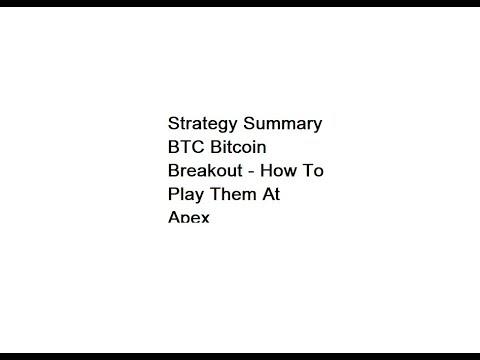 Strategy summary btc bitcoin breakout how to play them at apex strategy summary btc bitcoin breakout how to play them at apex youtube ccuart Choice Image