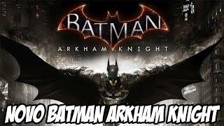 Novo jogo do BATMAN ARKHAM KNIGHT ANUNCIADO!!!