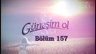 Günəşim ol (157-ci bölüm)